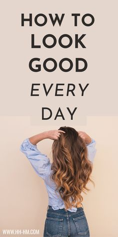 12 easy ways to look good every day! These self-care habits can make you feel good and confident in your skin - it's not just about looking pretty.