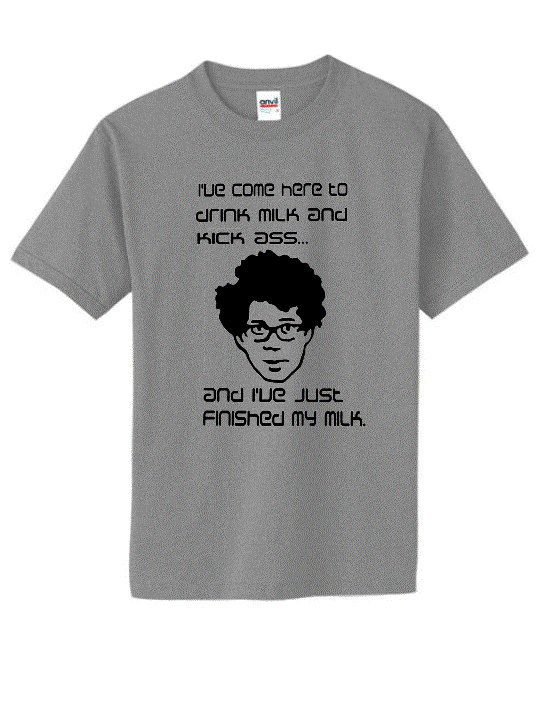 I Came Here To Drink Milk And Kick Ass Mens T-Shirt Funny IT Crowd Moss quote