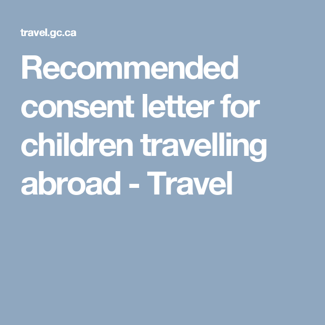 explore travel abroad travel tips and more recommended consent letter for children