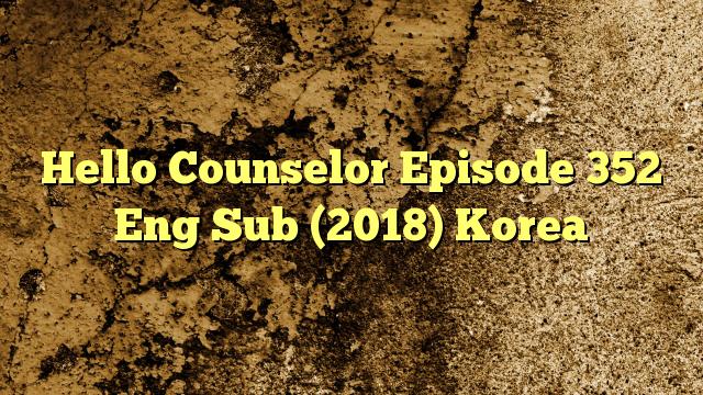 Hello Counselor Episode 352 Eng Sub (2018) Korea Watch