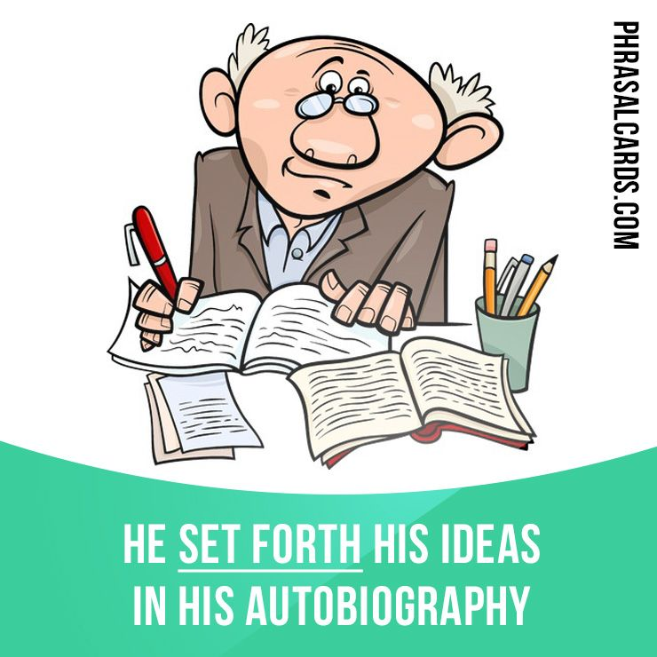 """""""Set forth"""" means """"to state or express an opinion"""". Example: He set forth his ideas in his autobiography."""