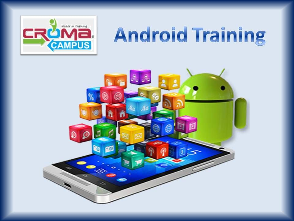Croma Campus is one of the best Android Training Institutes in Delhi with 100% placement … | Android application development, Best android, Android game development