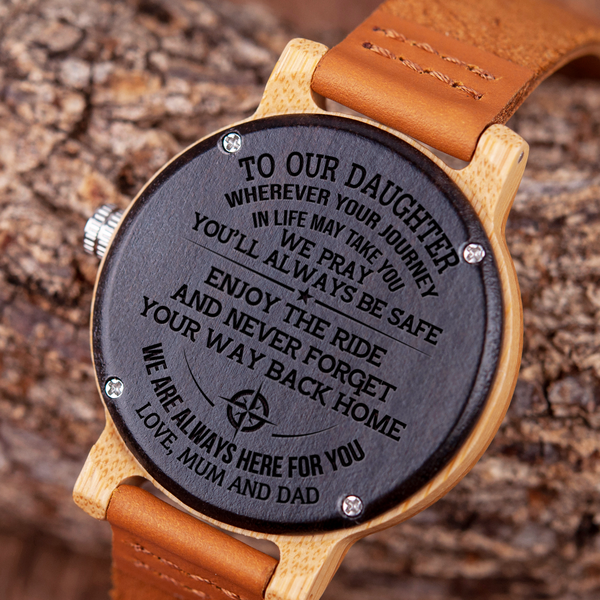 Get yourdaughter something special!This is a beautiful watch made from real wood.The watch case ismade from wood andthe strap made from genuine leather. Also make aGreat Birthday, Anniversary Gift. The message is laser engraved on the back of the watch so it will last forever. This watch will make the perfect gif