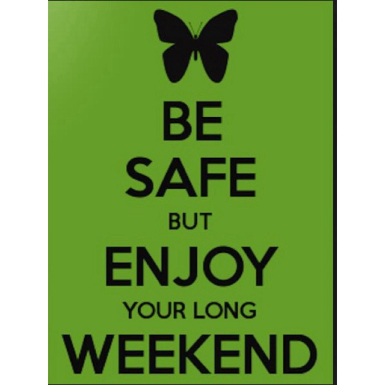 Be safe, but enjoy your long weekend. 🏄🎣🏊 Long weekend