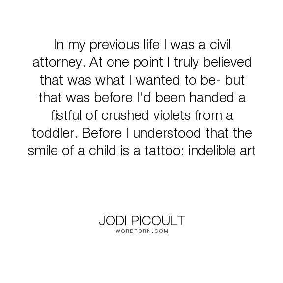 "Jodi Picoult - ""In my previous life I was a civil attorney. At one point I truly believed that was..."". motherhood"