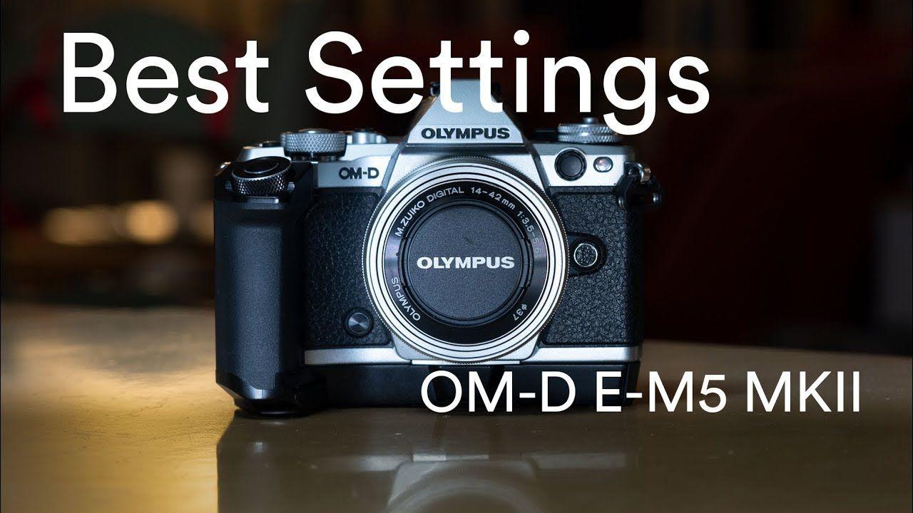 Olympus Om D E M5 Mkii Best Settings Best Settings Olympus Olympus Camera