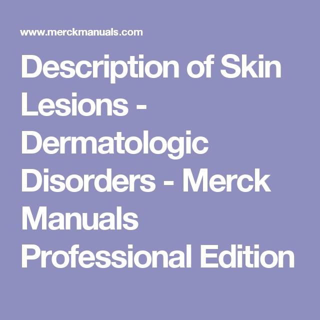 Description Of Skin Lesions Dermatologic Disorders Merck Manuals Professional Edition Merck Manual Psychiatric Disorders Disorders
