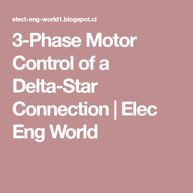3-Phase Motor Control of a Delta-Star Connection | Elec Eng World ...