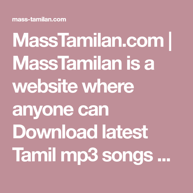 Masstamilan Com Masstamilan Is A Website Where Anyone Can Download Latest Tamil Mp3 Songs Tamil Movie Songs In High Quality 320 Mp3 Song Songs Movie Songs