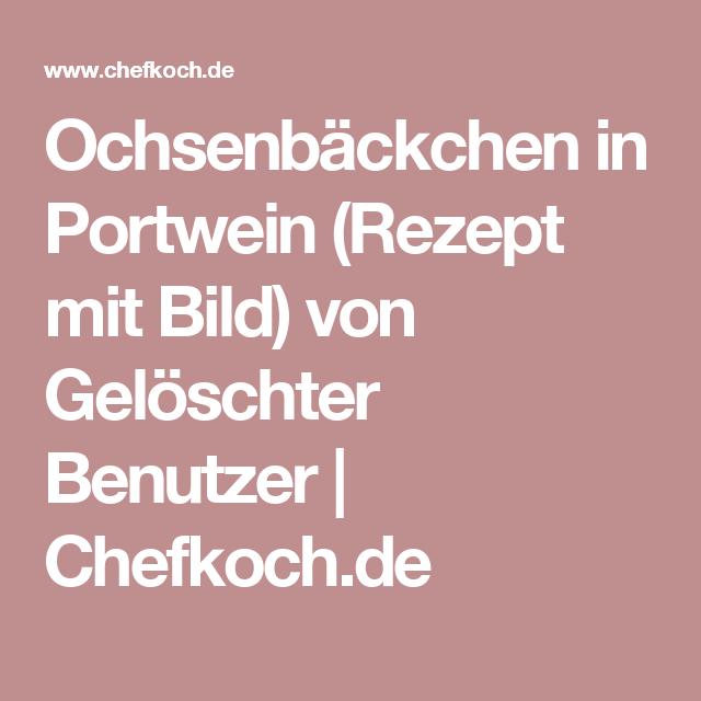 Ochsenbäckchen in Portwein (Rezept mit Bild) von Gelöschter Benutzer | Chefkoch.de