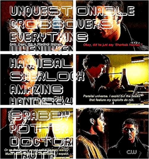 was the unquestionable truth 34 Amazing Crossovers You Wish Were Real The Doctor meets Harry Potter Sherlock and Dean and Cas Hannibal everything grabby hands34 Amazing C...