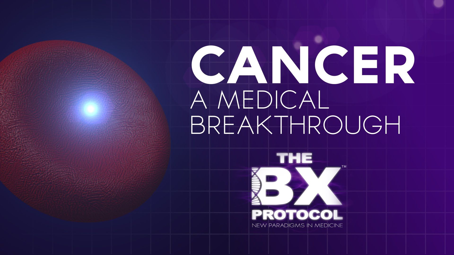 BX Protocol: Cancer... A medical breakthrough Click to watch. View other videos at www.bxprotocol.com