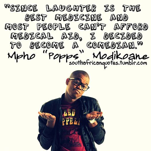 Mphopopps Laughter Best Medicine People South African Quote African Quotes Comedians