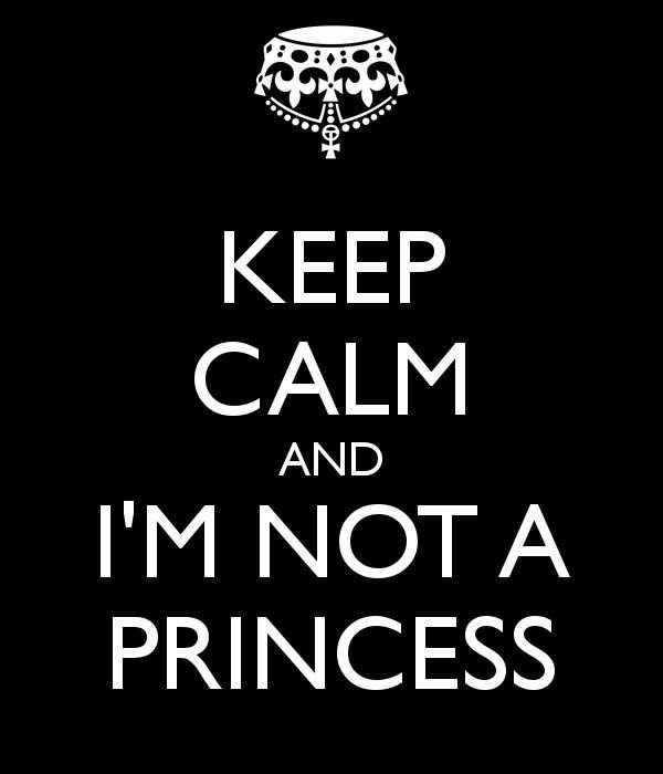I am not a princess! I grew up learning how to tie my own shoes, to stand up from all my falls and the most important thing that dreams not come from a magic wand they come with hard work and discipline. I have worked really hard to get where I am so do not treat me like a princess because I am a real woman and that demand more than a charmed prince