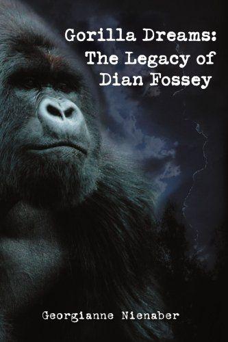 Gorilla Dreams: The Legacy of Dian Fossey