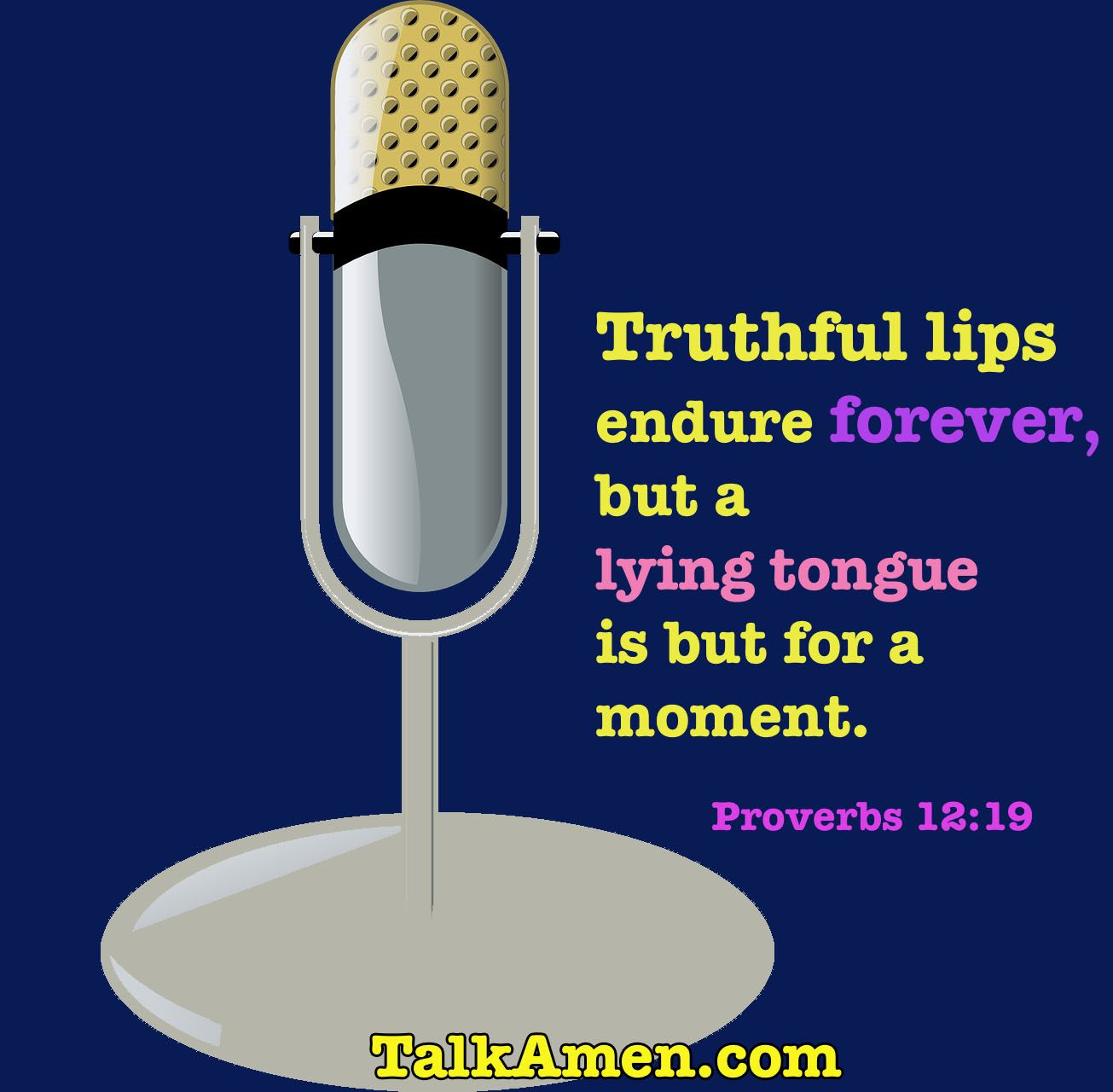 Truthful lips endure forever, but lying tongue is momentary