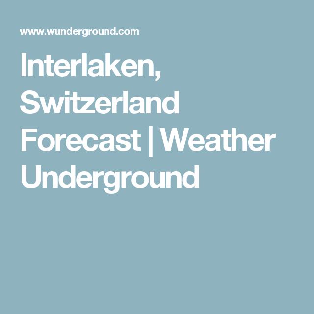 Interlaken, Switzerland Forecast | Weather Underground