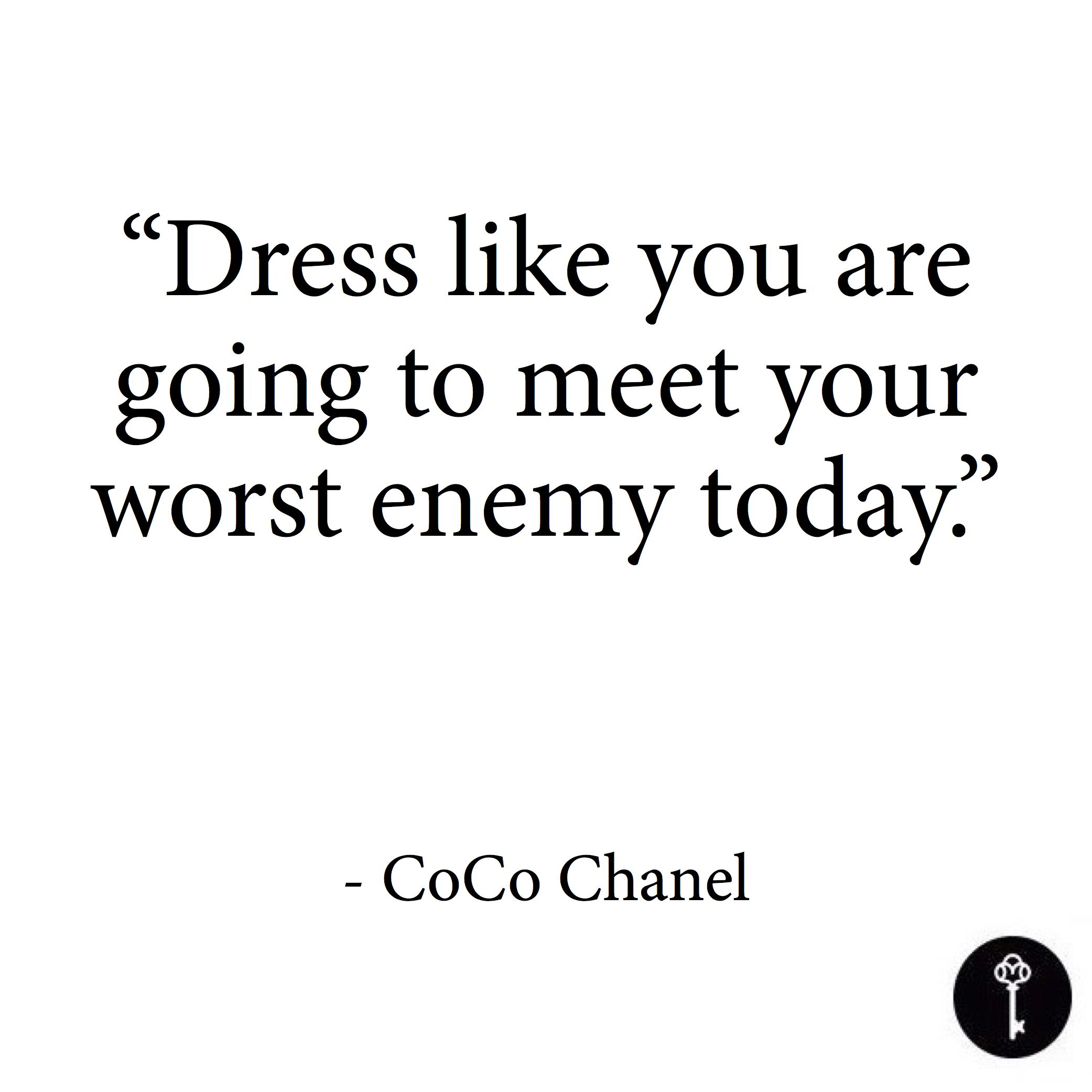 Black dress quotes pinterest - Coco Chanel Quote On Fashion Dress Like You Are Going To Meet Your Worst Enemy
