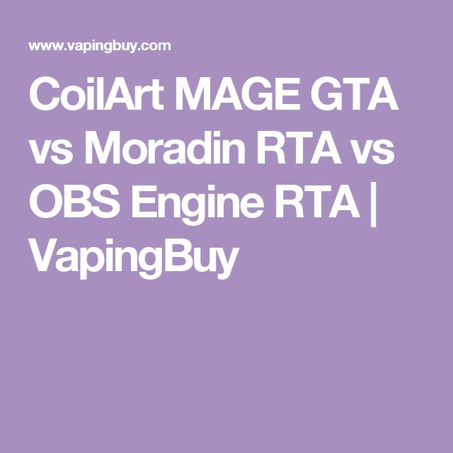 CoilArt MAGE GTA vs Moradin RTA vs OBS Engine RTA   VapingBuy