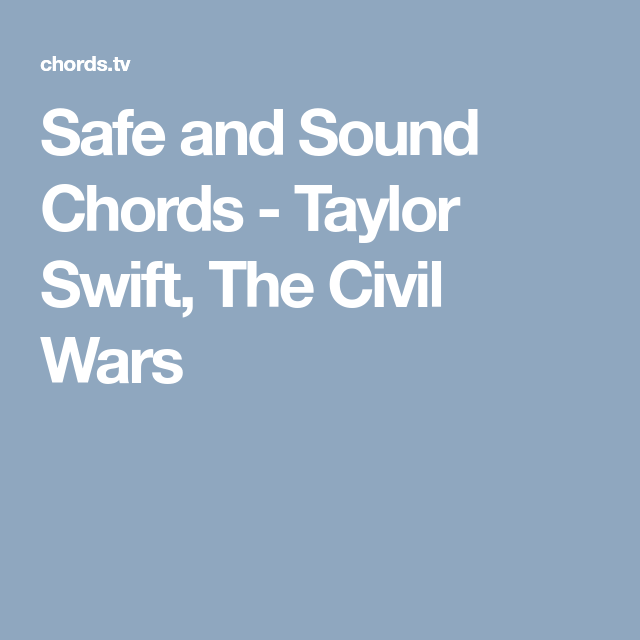 Safe And Sound Chords Taylor Swift The Civil Wars Taylor Swift Swift Civil War