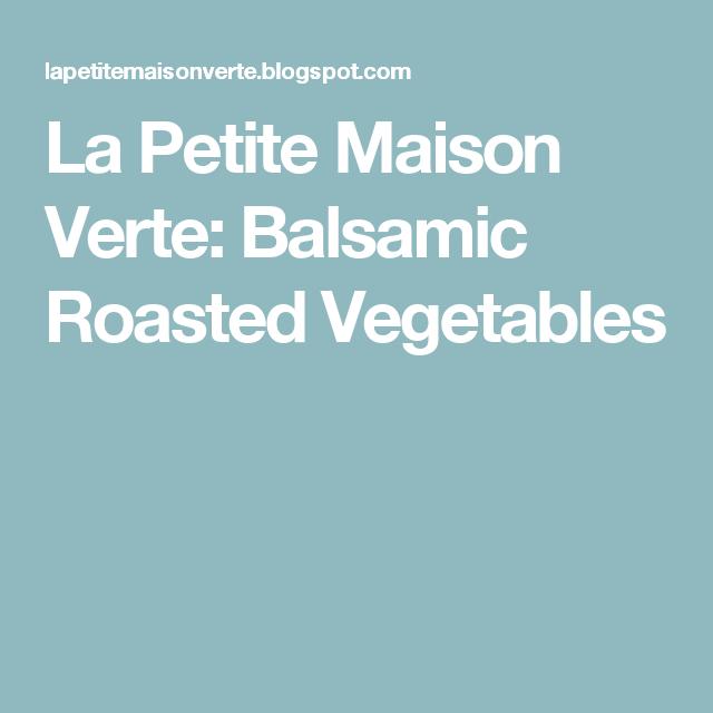 La Petite Maison Verte: Balsamic Roasted Vegetables