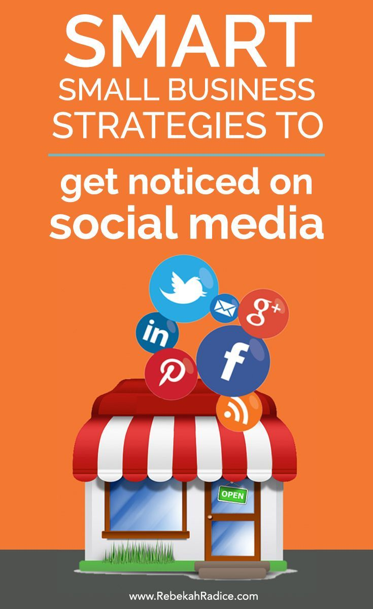 Small Business Strategies To Get Noticed On Social Media Social Media Infographic Small Business Strategy Business Strategy