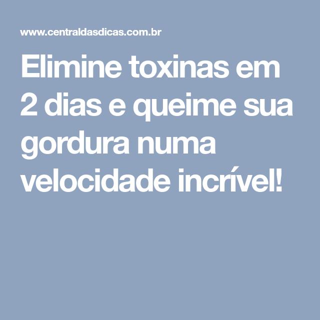 Elimine toxinas em 2 dias e queime sua gordura numa velocidade incrível!