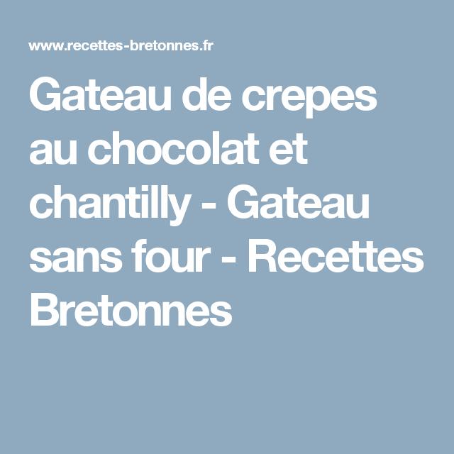 Gateau de crepes au chocolat et chantilly - Gateau sans four - Recettes Bretonnes