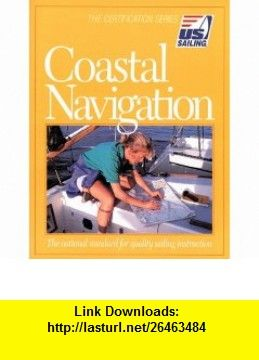Coastal Navigation (9781882502349) Tom Cunliffe, Mark Smith, Rob Eckhardt, Kim Downing , ISBN-10: 1882502345  , ISBN-13: 978-1882502349 ,  , tutorials , pdf , ebook , torrent , downloads , rapidshare , filesonic , hotfile , megaupload , fileserve