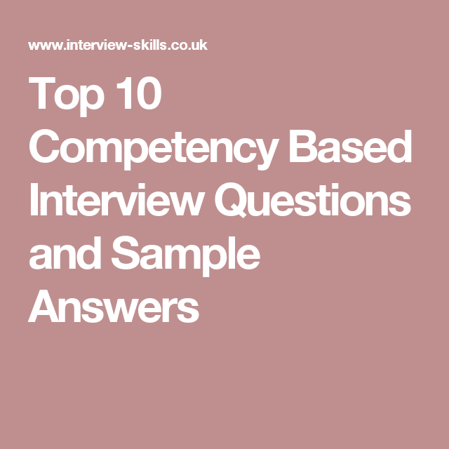 Sample Interview Questions Top 10 Competency Based Interview Questions And Sample Answers .