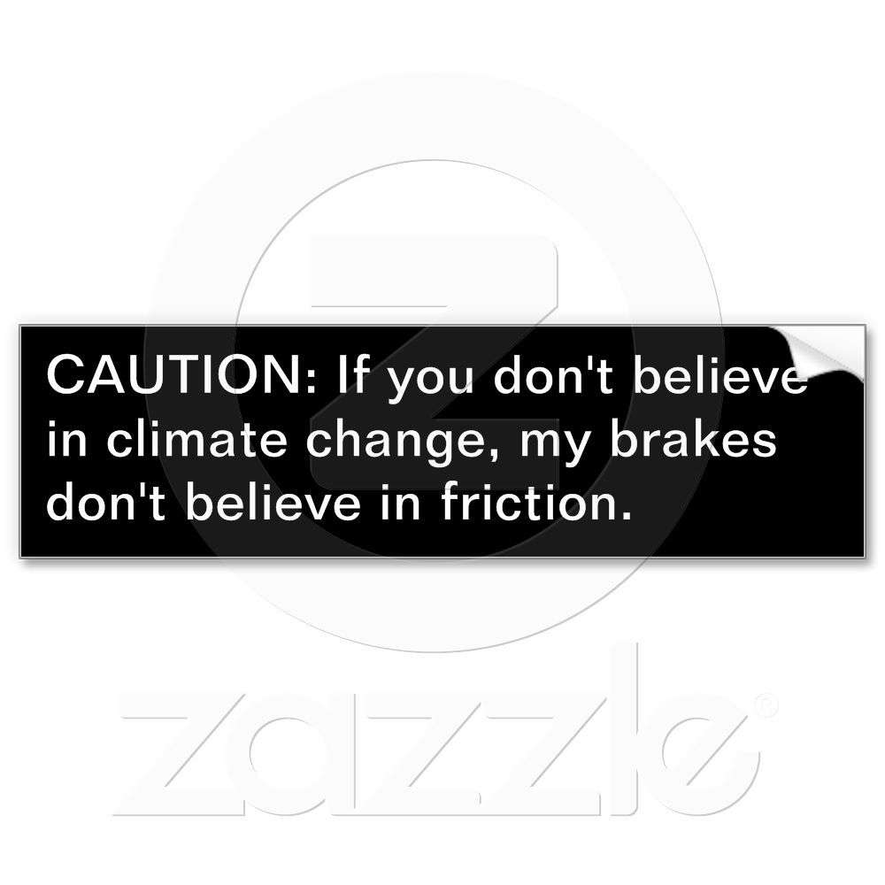 Climate Change And Friction Bumper Sticker Zazzle Com Bumper Stickers Climate Change Strong Adhesive [ 1000 x 1000 Pixel ]