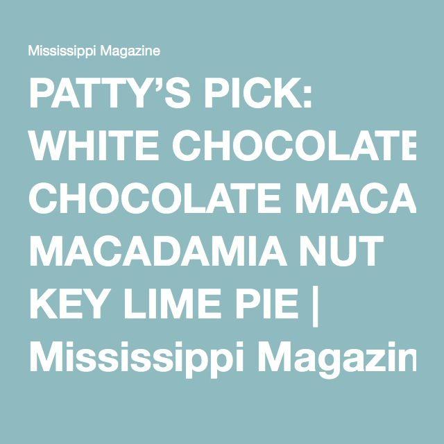 PATTY'S PICK: WHITE CHOCOLATE MACADAMIA NUT KEY LIME PIE   Mississippi Magazine