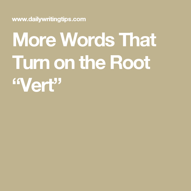 """More Words That Turn on the Root """"Vert"""""""