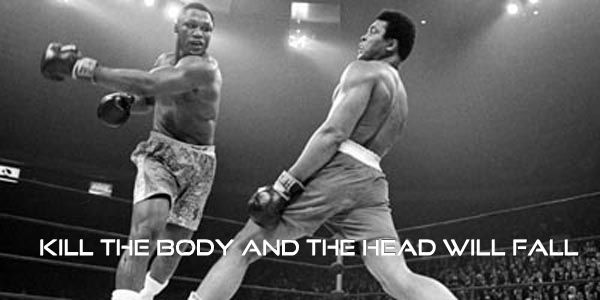 """Kill the body and the head will die"""" - """"Smoking"""" Joe Frazier"""