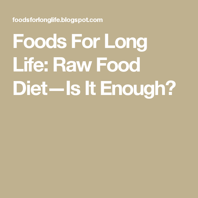 Foods For Long Life: Raw Food Diet—Is It Enough?
