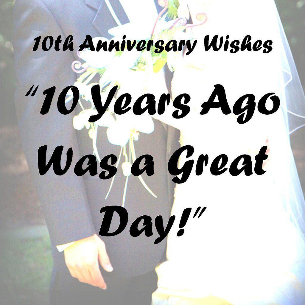 A 10th Anniversary Marks A Significant Milestone For A Relationship Here Are Messa Anniversary Wishes Quotes 10th Anniversary Quote 10 Year Anniversary Quotes