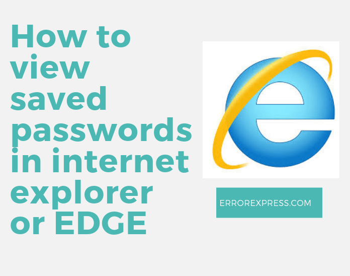 How to view saved passwords in explorer or EDGE