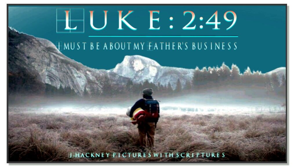 Luke: 2:49 And he said unto them, How is it that ye sought me? wist ye not  that I must be about my Father's business | Luke, My father, Pictures