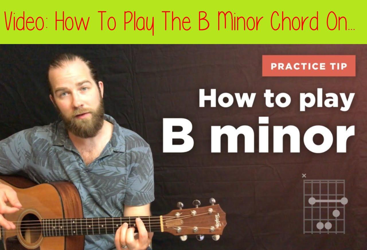How To Play The B Minor Chord On Guitar (The Easy Way To
