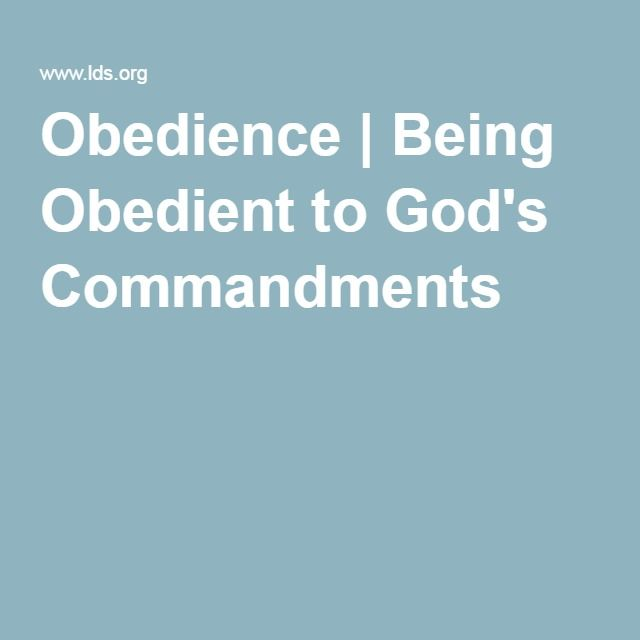 obedience being obedient to god s commandments gospel topics obedience being obedient to god s commandments gospel topics essay