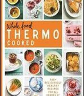 Whole food thermo cooked 140 deliciously healthy recipes for all whole food thermo cooked 140 deliciously healthy recipes for all brands of thermo appliance forumfinder Images