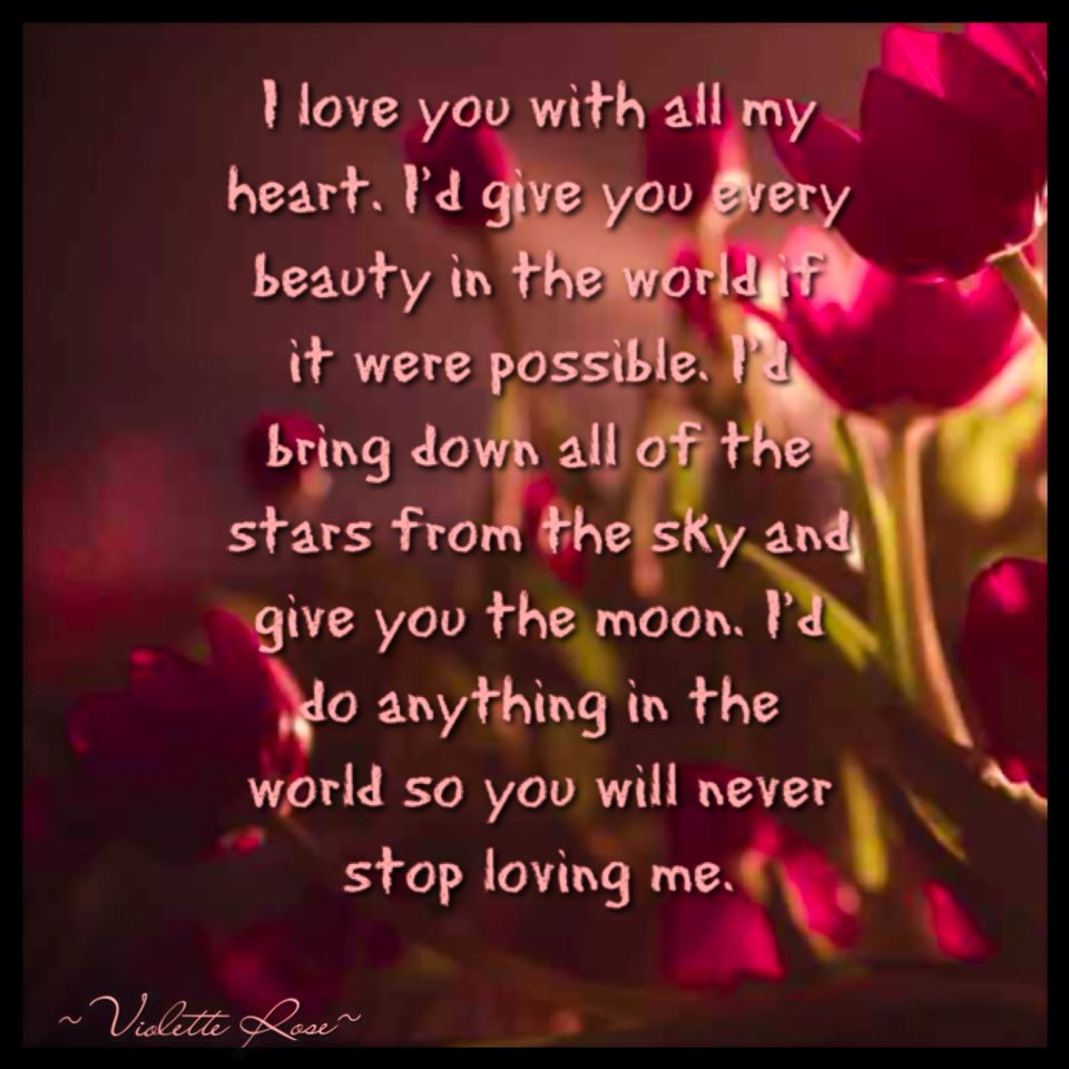 I Love You With All My Heart I D Give You Every Beauty In The World If It Were Possible I D Bring Down All Of The Stars From Simple Quotes Love