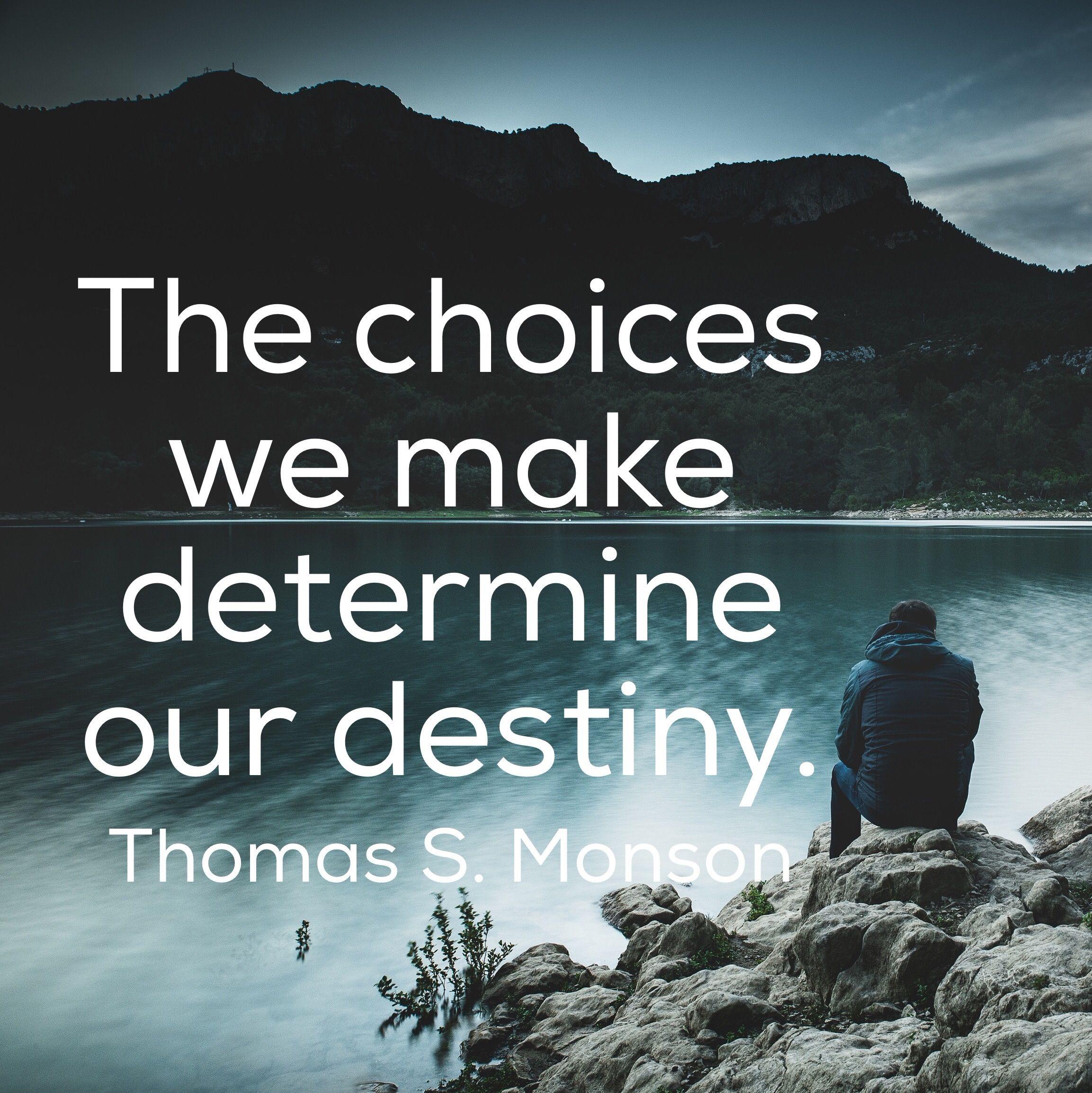 The Choices We Make Determine Our Destiny Thomas S Monson