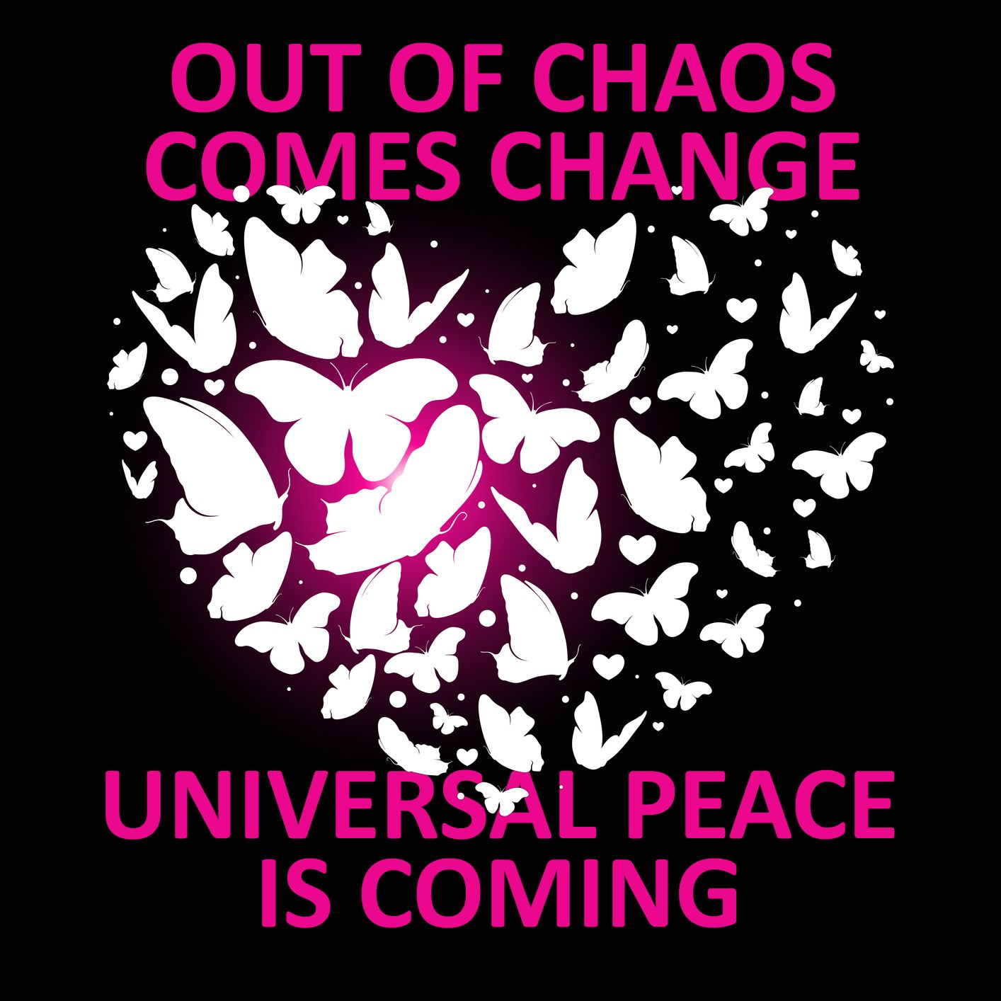 Out Of Chaos Comes Change Universal Peace Is Coming Peace Chaos Universal