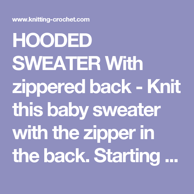 HOODED SWEATER With zippered back - Knit this baby sweater with the ...