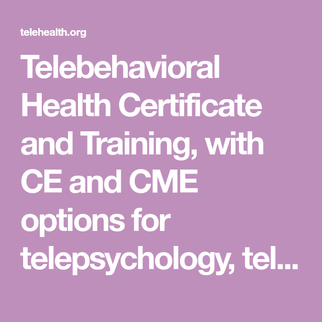 Telebehavioral Health Certificate and Training, with CE and CME ...