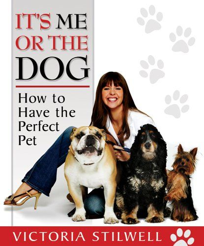 Its Me Or The Dog How To Have The Perfect Pet By Victoria