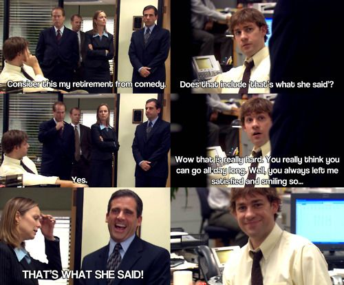 You Can Never Pass Up A Good That S What She Said Joke Office Humor That S What She Said The Office