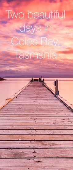 How to spend two beautiful days in Coles Bay, Tasmania. This place is pristinely beautiful.