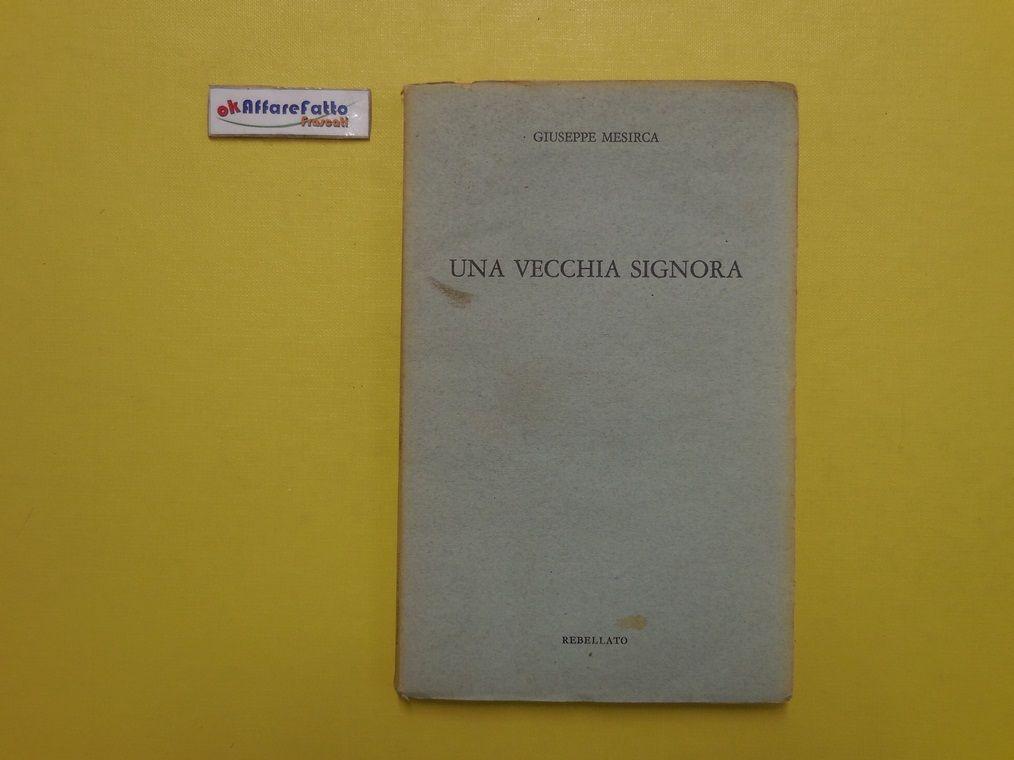 J 5001 LIBRO UNA VECCHIA SIGNORA DI GIUSEPPE MESIRCA 1967 - http://www.okaffarefattofrascati.com/?product=j-5001-libro-una-vecchia-signora-di-giuseppe-mesirca-1967